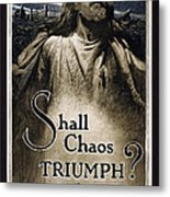 Shall Chaos Triumph - W W 1 - 1919 Metal Print