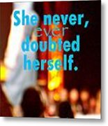 She Never Ever Doubted Herself  Metal Print