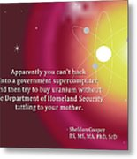 Sheldon Cooper - Government Supercomputer And Uranium Metal Print