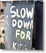 Slow Down Metal Print