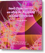 Small Opportunities Metal Print