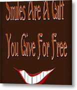 Smiles Are A Gift You Give For Free Metal Print