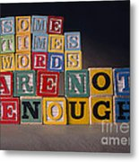 Sometimes Words Are Not Enough Metal Print