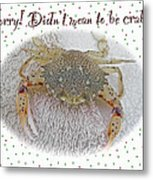 Sorry I Was Crabby Greeting Card - Calico Crab Metal Print
