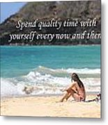 Spend Quality Time With Yourself Metal Print