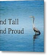 Stand Tall Stand Proud Metal Print