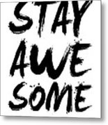 Stay Awesome Poster White Metal Print
