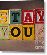 Stay You Metal Print