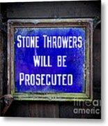 Stone Throwers Be Warned Metal Print