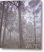 Stop Destroying Forest Wilderness Area Metal Print