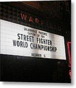 Street Fighter World Championship - Warfield Marquis Sign Metal Print
