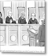 Supreme Court Justices Say To A Man Approaching Metal Print by Paul Noth