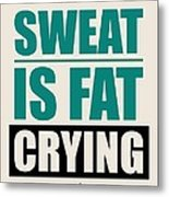 Sweat Is Fat Crying Gym Motivational Quotes Poster Metal Print
