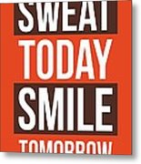 Sweat Today Smile Tomorrow Gym Motivational Quotes poster Metal Print