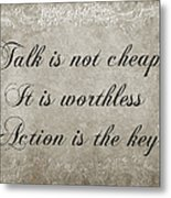 Talk Is Not Cheap It Is Worthless - Action Is Key - Poem - Emotion Metal Print