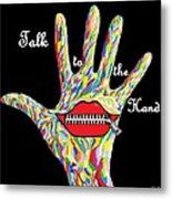 Talk To The Hand Metal Print by Eloise Schneider