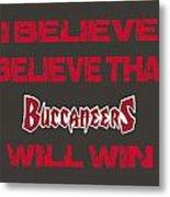 Tampa Bay Buccaneers I Believe Metal Print