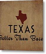 Texas Better Than Bacon Metal Print
