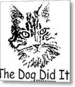 The Dog Did It Metal Print