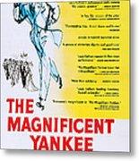 The Magnificent Yankee, Us Poster Art Metal Print