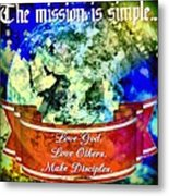 The Mission Is Simple Metal Print