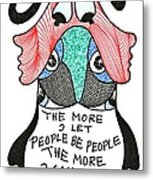 The More I Let People Be People... Metal Print