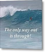 The Only Way Out Metal Print