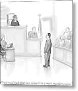 The Scene Is A Courtroom. A Lawyer Is Looking Metal Print by Paul Noth
