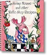 The Shrimp Moose And Other Waffle Shop Recipes Cookbook Calvary Church Memphis Tn Metal Print