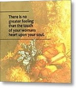 The Touch Of Your Woman's Heart Metal Print
