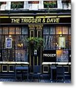 The Trigger And Dave Pub Metal Print
