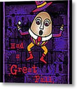 The Truth About Humpty Dumpty Metal Print