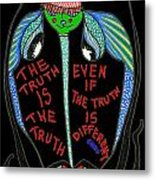 The Truth Is The Truth... Metal Print