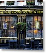 The Wife Knows Pub Metal Print