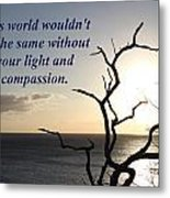 The World Wouldn't Be The Same Metal Print