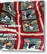 There's Nothing That A Day Of Quilting Won't Cure Metal Print