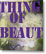 Thing Of Beauty Metal Print