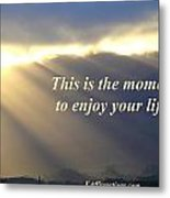This Is The Moment Metal Print