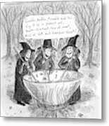 Three Witches Stir A Large Wok Metal Print by Roz Chast