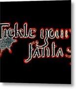 Tickle Your Fantasy Metal Print