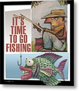 Time To Go Fishing Metal Print