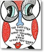 To Get What You Want Metal Print