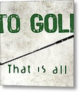 To Golf That Is All Metal Print