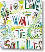 To Love What The Soul Hates Metal Print