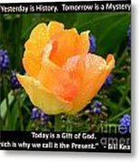 Today Is A Gift Of God Metal Print