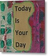 Today Is Your Day - 1 Metal Print