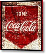 Tome Coca Cola Classic Vintage Rusty Sign Metal Print