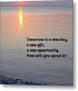 Tomorrow Is A New Day Metal Print