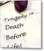 Tragedy Metal Print