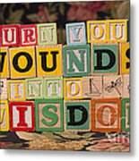 Turn Your Wounds Into Wisdom  Metal Print